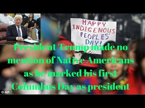 president-trump-made-no-mention-of-native-americans-as-he-marked-his-first-columbus-day-as-president