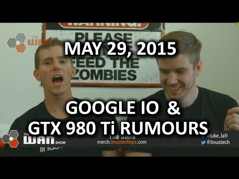 The WAN Show - Android M & GTX 980 Ti Rumors! - May 29, 2015