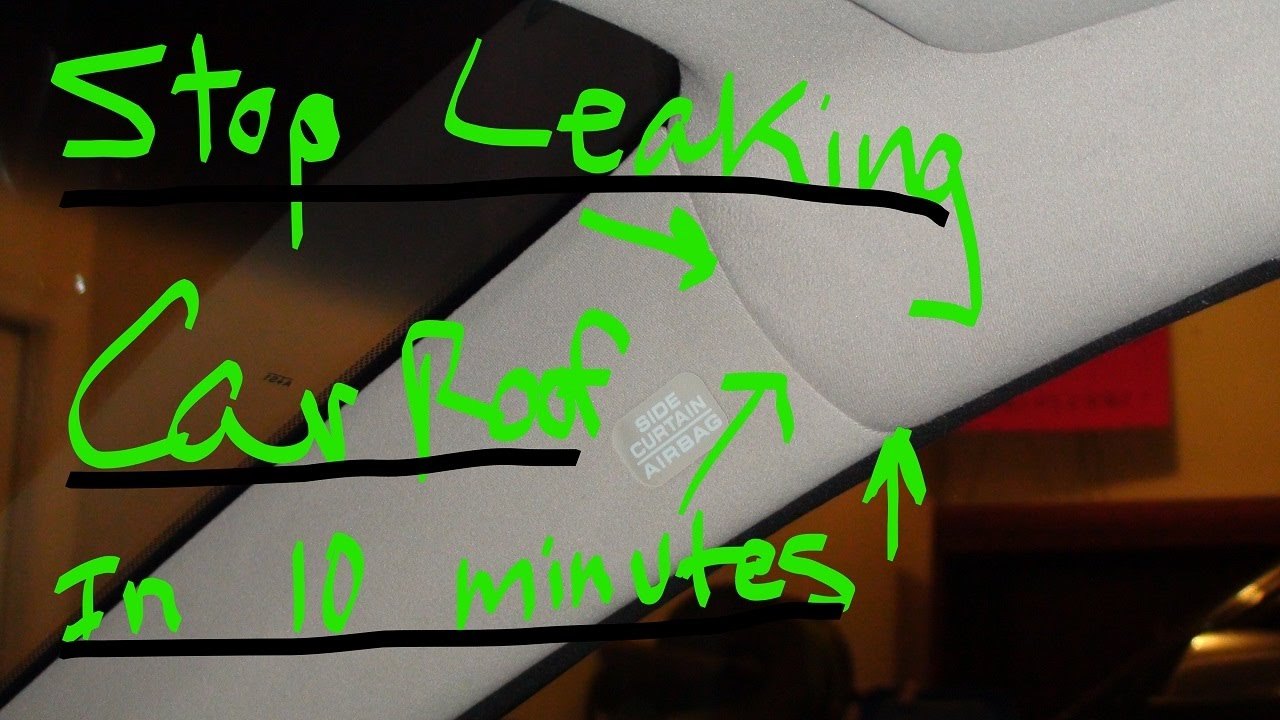 Car Roof Leak   How To Stop The Leak In 10 Minutes