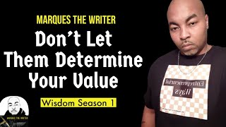 Marques The Writer|Don't Let Them Determine Your Value| Motivational