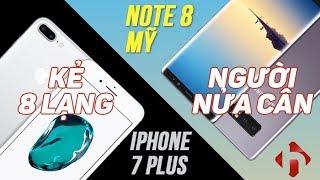 IPHONE 7 PLUS VS GALAXY NOTE 8 - MỸ KẺ TÁM LẠNG NGƯỜI NỬA CÂN   HungMobile