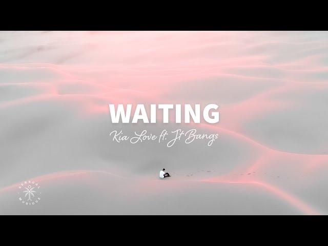 Kia Love - Waiting (Lyrics) ft. JT Bangs