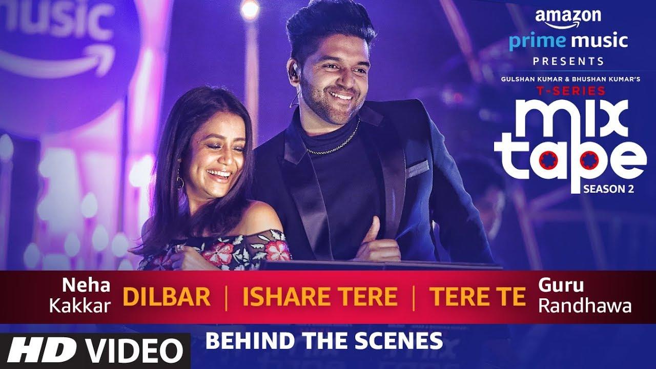 Download Making Of Dilbar/Ishare Tere/Tere Te | Neha Kakkar Guru Randhawa | T-SERIES MIXTAPE SEASON 2 | Ep 2