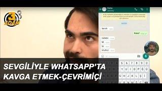 Sevgiliyle Whatsapp'ta Kavga Etmek - Çevrimiçi l 3 Adam