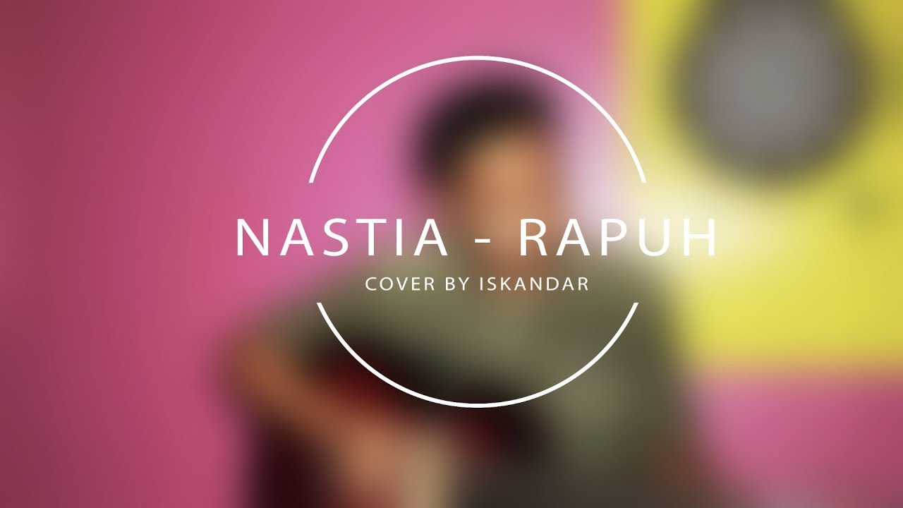 Nastia - Rapuh ( Cover By Iskandar ) - YouTube Nastia Rapuh