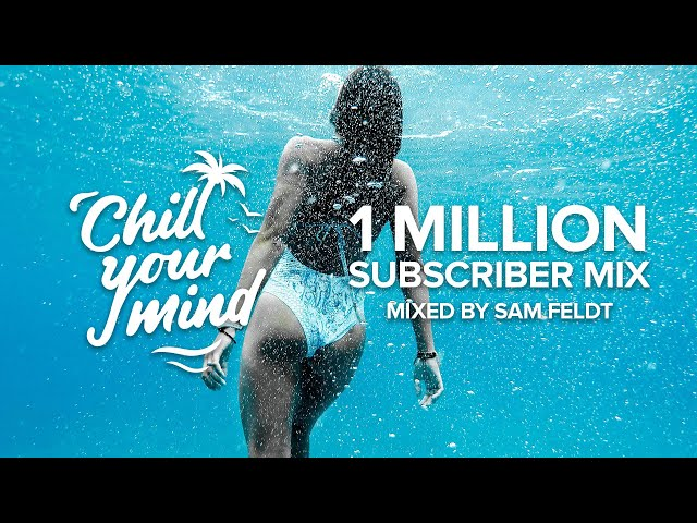 ChillYourMind 1M Subscriber Mix by @Sam Feldt  | Summer Chill House 🌴