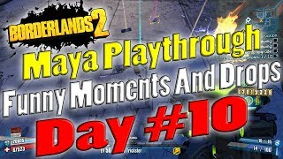 Borderlands 2 | Maya Playthrough Funny Moments And Drops | Day #10