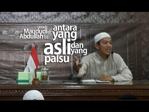 Ustadz Maududi Abdullah Lc  Antara Yang Asli dan Yang Palsu