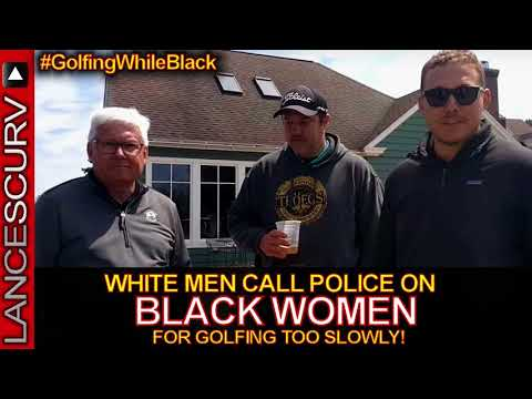 WHITE MEN CALL POLICE IN BLACK WOMEN FOR GOLFING TOO SLOWLY! - The LanceScurv Show