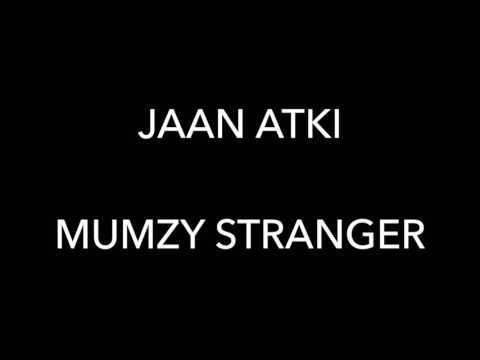 Jaan Atki - Mumzy Stranger Lyrics