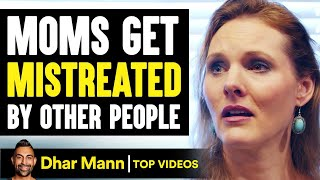 MOMS Get MISTREATED By Others, What Happens Next Is Shocking | Dhar Mann