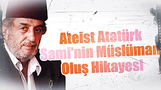 (K378) Ateist Atatürk Sami'nin Müslüman Oluş Hikayesi, Üstad Kadir Mısıroğlu