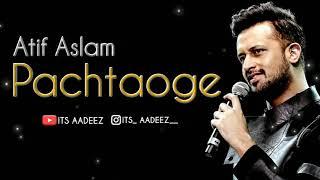 Atif Aslam bara Pachtaoga song.