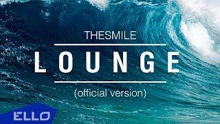 THESMILE feat. Alex Makarov - LOUNGE / ПРЕМЬЕРА