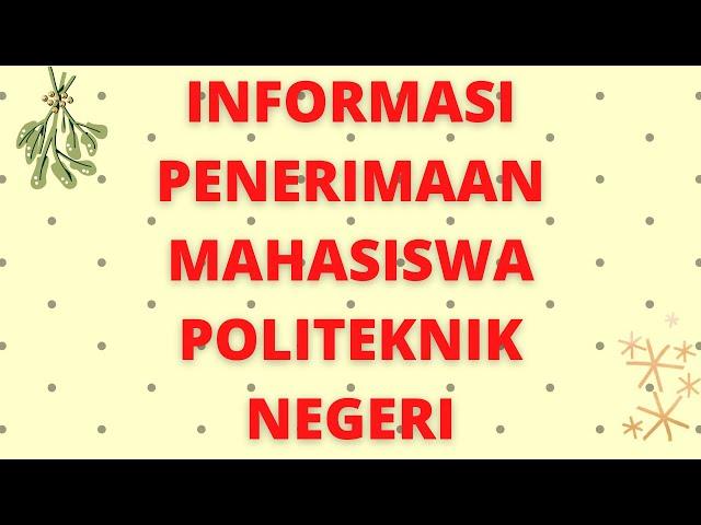 INFORMASI PENERIMAAN MAHASISWA POLITEKNIK NEGERI