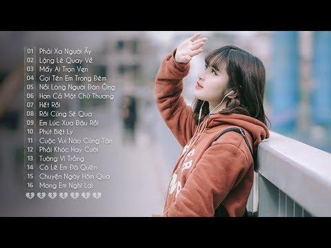 Những Ca Khúc Nhạc Trẻ Hay Nhất 2018 - 30 Bài Hát Nhạc Trẻ Tâm Trạng Buồn Cho Người Thất Tình 2018