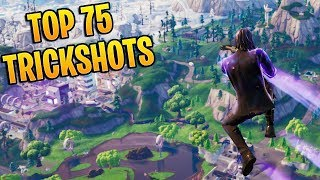 TOP 75 FORTNITE TRICKSHOTS OF ALL TIME! (Fortnite Battle Royale Montage)