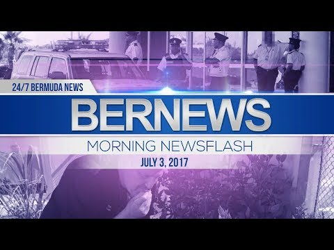 Bernews Morning Newsflash For Mon, July, 3 2017