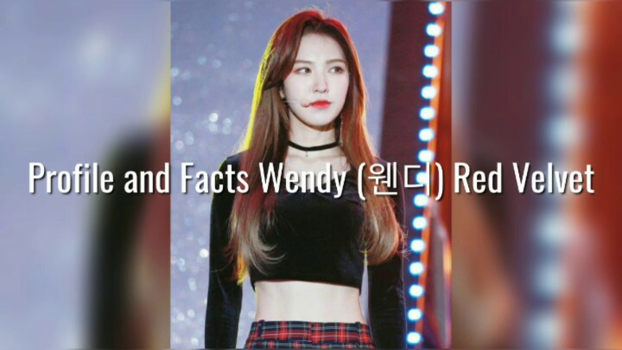 Profile and Facts Wendy Red Velvet