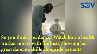 So you think you can dance? Health worker teaches covid-19 patients how to move with the beat