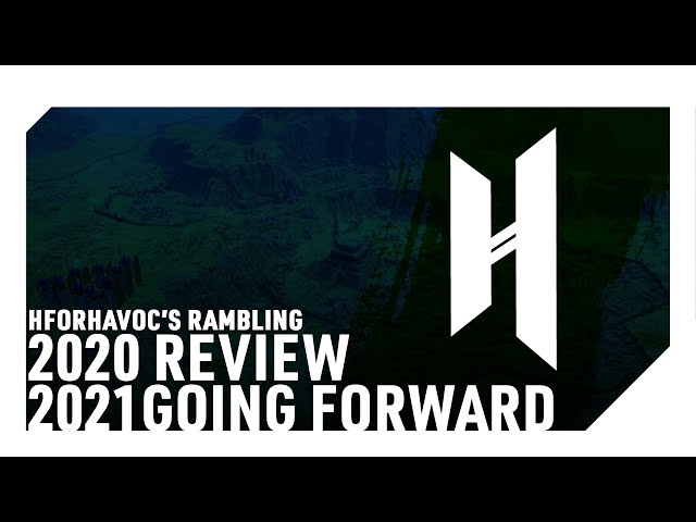 2020 In Review - Havoc's End of Year Ramble - 2021 Going Forward