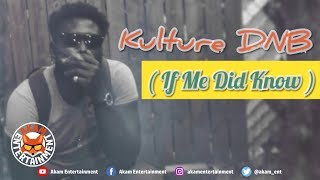 Kulture DNB - If Me Did Know - February 2019