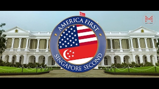 America First, Singapore Second (Official) - Welcoming Trump In His Own Words #EverySecondCounts