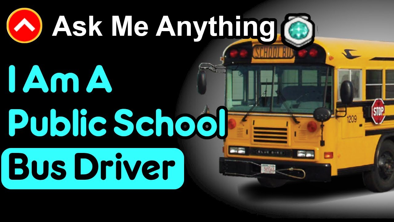 I Am A Public School Bus Driver (Reddit Ask Me Any Thing)