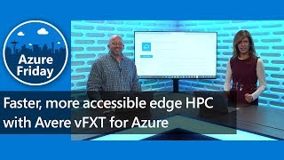 Faster, more accessible edge HPC with Avere vFXT for Azure | Azure Friday