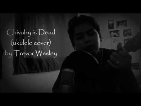 chivalry-is-dead-ukulele-cover-by-trevor-wesley-that-ukulele-guy