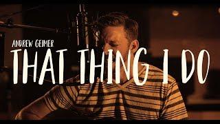 Andrew Geimer – 'That Thing I Do'