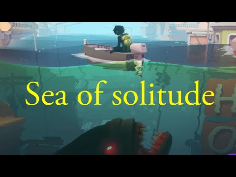 This is a very creepy game - sea of solitude |