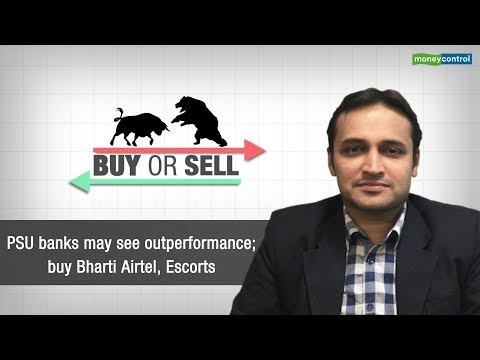 Buy or Sell   PSU banks may see outperformance; buy Bharti Airtel, Escorts