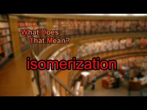 What does isomerization mean?