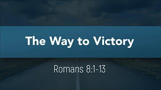 The Way to Victory: Sunday Morning Service 7/12/20