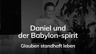 Daniel und der Babylon-spirit - Glauben standhaft leben - Karolin Muth