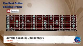 Ain´t No Sunshine - Bill Withers Guitar Backing Track with scale chart