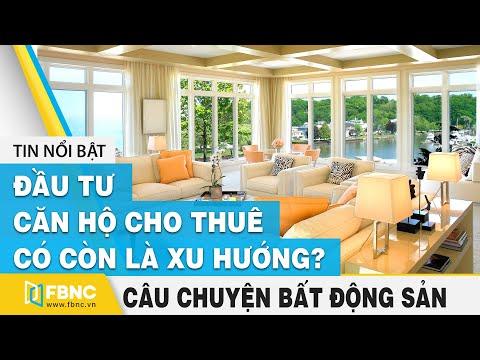 Đầu tư căn hộ cho thuê có còn là xu hướng   Câu chuyện bất động sản   FBNC