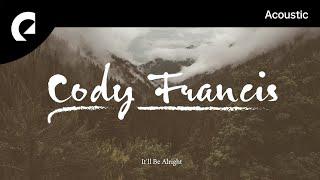 Download Lagu Cody Francis - It'll Be Alright mp3