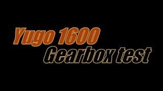 Yugo 1600 SOHC - basic gearbox test