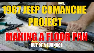 MY $300 1987 JEEP COMANCHE PROJECT - MAKING A FLOOR PAN OUT OF A FURNACE.
