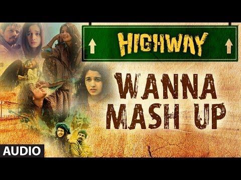 Highway Wanna Mash Up Full Song (Audio) A.R Rahman | Alia Bhatt, Randeep Hooda