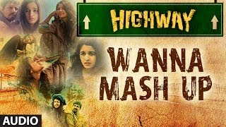 Highway Wanna Mash Up Full Song (Audio) A.R Rahman | Alia Bhatt, Randeep Hooda