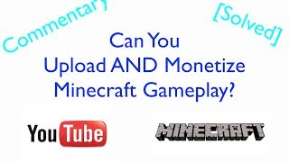 [Commentary] Can You Upload AND Monetize Minecraft Gameplay?