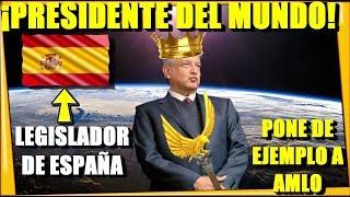 🔴 ¡LEGISLADOR DE ESPAÑA PONE DE EJEMPLO A AMLO! SERIA PRESIDENTE DEL MUNDO - ESTADISTICA POLITICA