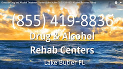 Christian Drug and Alcohol Treatment Centers Lake Butler (855) 419-8836 Alcohol Recovery Rehab