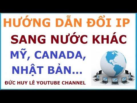 Hướng dẫn đổi IP sang nước khác như Mỹ, Canada, Anh, Nga, Nhật Bản