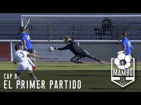 EL PRIMER PARTIDO | MAMBO FC | EPISODIO 8