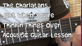 The Charlatans-Just When You're Thinkin'Things Over-Acoustic Guitar Lesson.