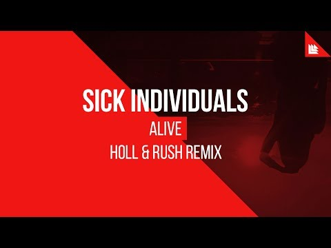 SICK INDIVIDUALS - Alive (Holl & Rush Remix)
